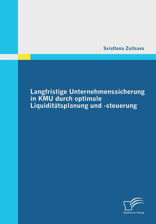 Langfristige Unternehmenssicherung in Kmu Durch Optimale Liquiditatsplanung Und -Steuerung Die FР?higkeit, seine fР?lligen Zahlungsverpflichtungen...