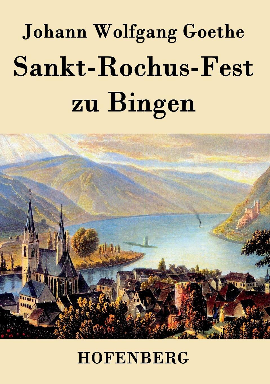 Johann Wolfgang Goethe Sankt-Rochus-Fest zu Bingen johann wolfgang von goethe karl friedrich zelter arthur duke coleridge goethe s letters to zelter