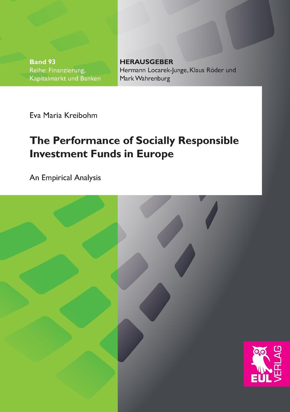 Eva Maria Kreibohm The Performance of Socially Responsible Investment Funds in Europe ian pollard investing in your life your biggest investment opportunities are not necessarily financial