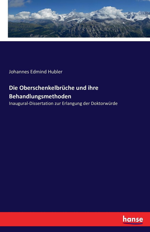 Johannes Edmind Hubler Die Oberschenkelbruche und ihre Behandlungsmethoden johannes wolffheim der einfluss des zeithandels auf die preisgestaltung des berliner aktienmarktes inaugural dissertation classic reprint