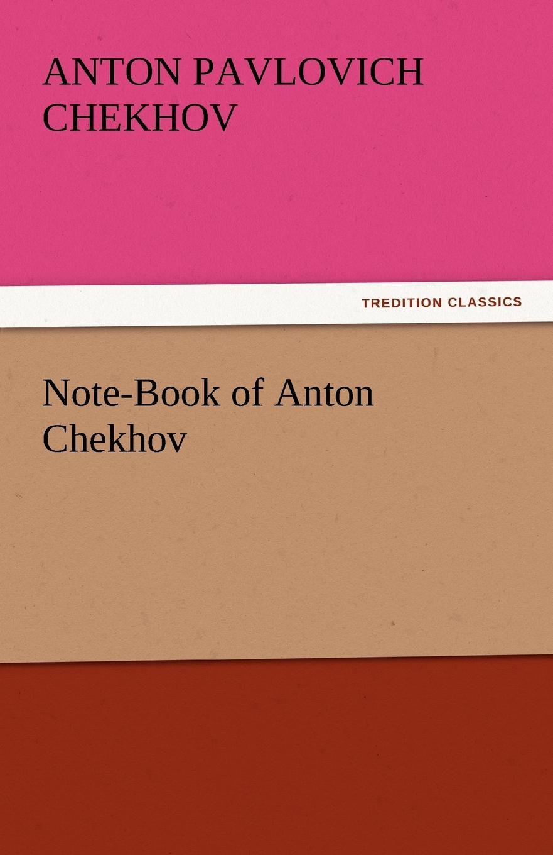 Anton Pavlovich Chekhov Note-Book of Anton Chekhov цена