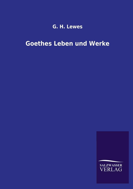 G. H. Lewes Goethes Leben und Werke g h lewes goethes leben und werke