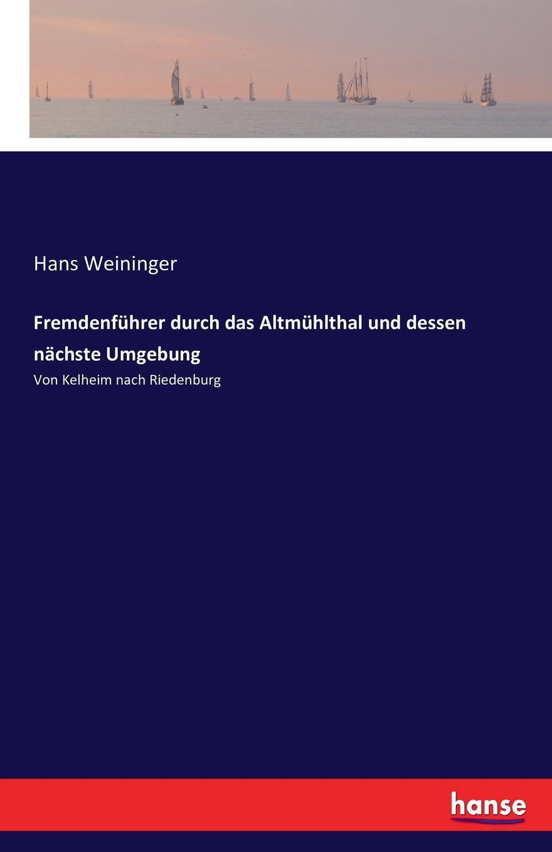 Hans Weininger Fremdenfuhrer durch das Altmuhlthal und dessen nachste Umgebung illustrierter fuehrer durch strassburg i e und umgebung