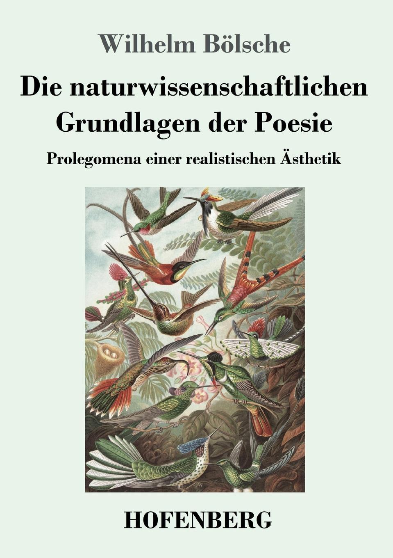 Wilhelm Bölsche Die naturwissenschaftlichen Grundlagen der Poesie wilhelm bölsche von wundern und tieren