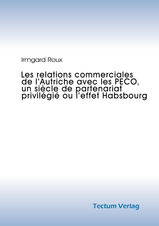Irmgard Roux Les relations commerciales de l.Autriche avec les PECO, un siecle de partenariat privilegie ou l.effet Habsbourg sully prudhomme prose 1883 l expression dans les beaux arts application de la psychologie a l etude de l artiste et des beaux arts french edition