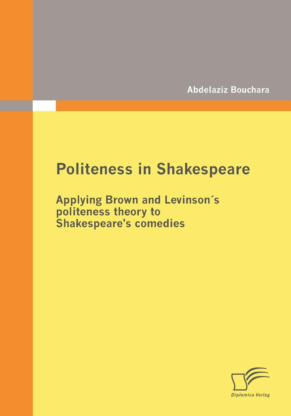 Abdelaziz Bouchara Politeness in Shakespeare. Applying Brown and Levinson.s politeness theory to Shakespeare.s comedies abbé d ancourt the lady s preceptor or a letter to a young lady of distinction upon politeness