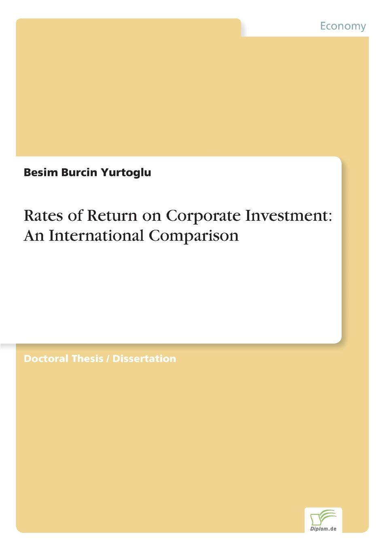 Besim Burcin Yurtoglu Rates of Return on Corporate Investment. An International Comparison недорго, оригинальная цена
