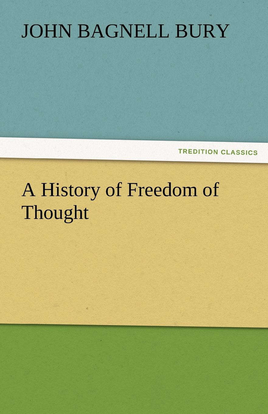 John Bagnell Bury A History of Freedom of Thought