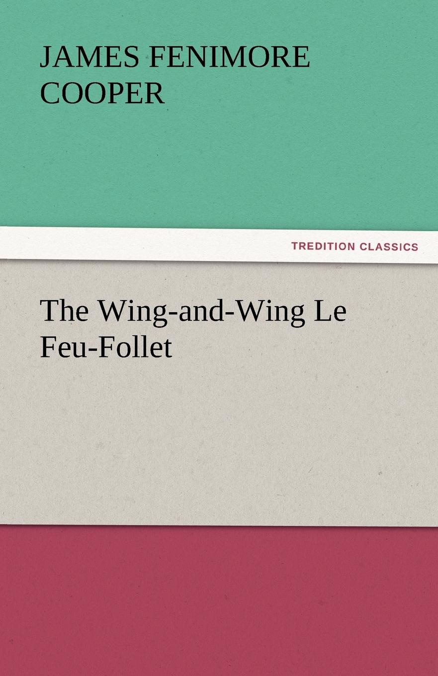 James Fenimore Cooper The Wing-And-Wing Le Feu-Follet cooper j wing and wing or le feu follet