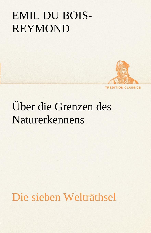 Emil Du Bois-Reymond Uber Die Grenzen Des Naturerkennens - Die Sieben Weltrathsel недорого