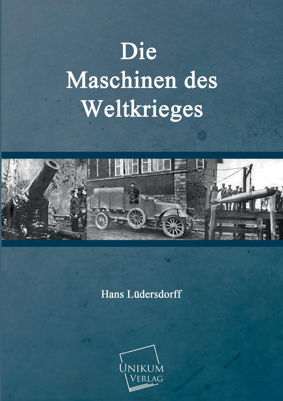 """Die Maschinen Des Weltkrieges """"Der Weltkrieg bedeutet fr die Entwicklung der Kriegstechnik mehr..."""
