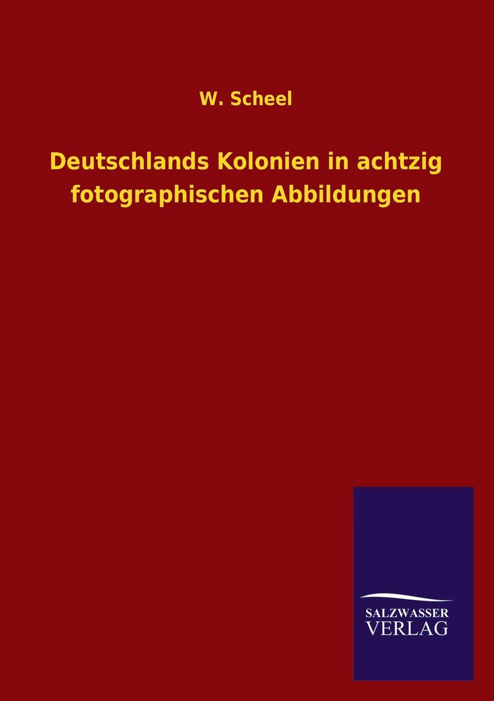 W. Scheel Deutschlands Kolonien in achtzig fotographischen Abbildungen heinrich leutz die kolonien deutschlands