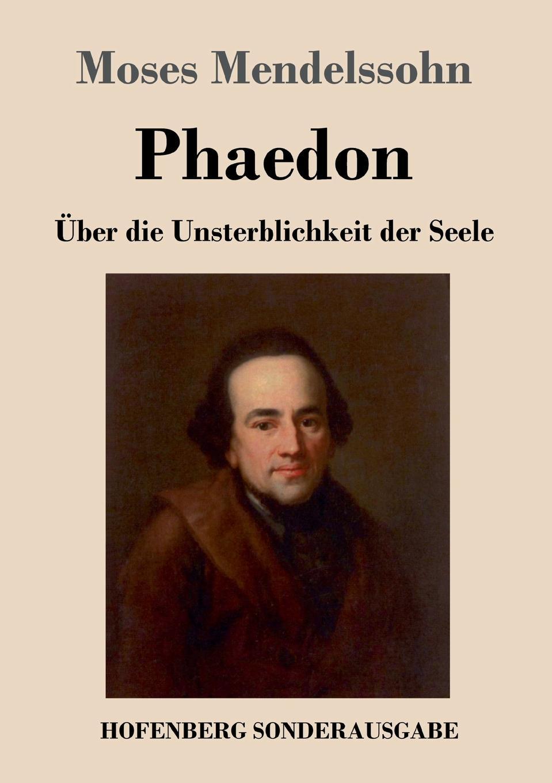 Moses Mendelssohn Phaedon oder uber die Unsterblichkeit der Seele недорого