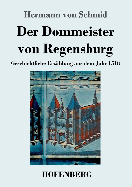 Hermann von Schmid Der Dommeister von Regensburg dirk wippert hermann hesse guru oder idylliker in der gartenlaube