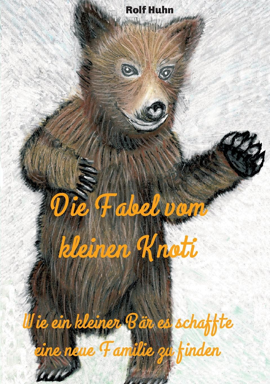 Rolf Huhn Die Fabel vom kleinen Knoti