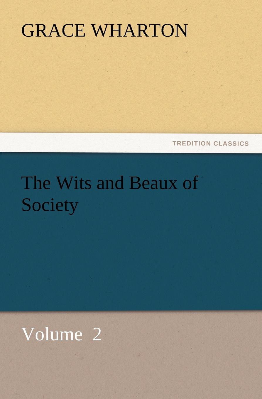 Grace Wharton The Wits and Beaux of Society