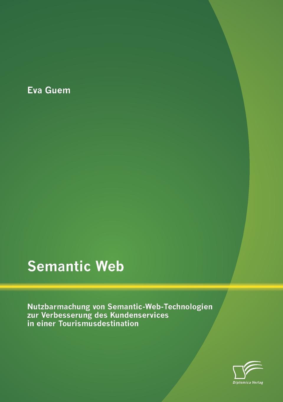 Eva Guem Semantic Web. Nutzbarmachung von Semantic-Web-Technologien zur Verbesserung des Kundenservices in einer Tourismusdestination torben müller einsatz von xml technologien zur geschaftsprozess integration die anbindung von dienstleistern aus der versicherungswirtschaft an das branchennetz kfz schadenservices