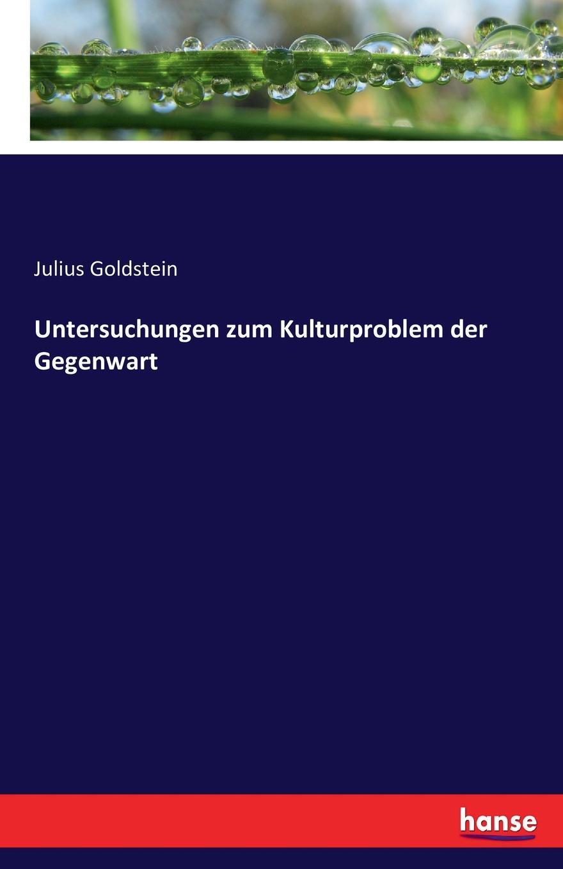 Julius Goldstein Untersuchungen zum Kulturproblem der Gegenwart sebastian hanelt digitale literatur ein pragendes merkmal der literarischen gegenwart