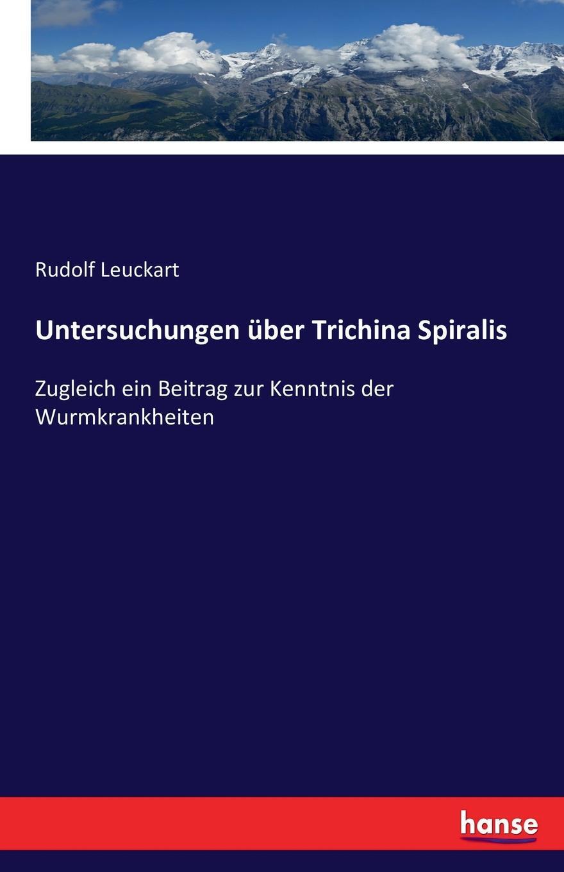 Rudolf Leuckart Untersuchungen uber Trichina Spiralis цены онлайн