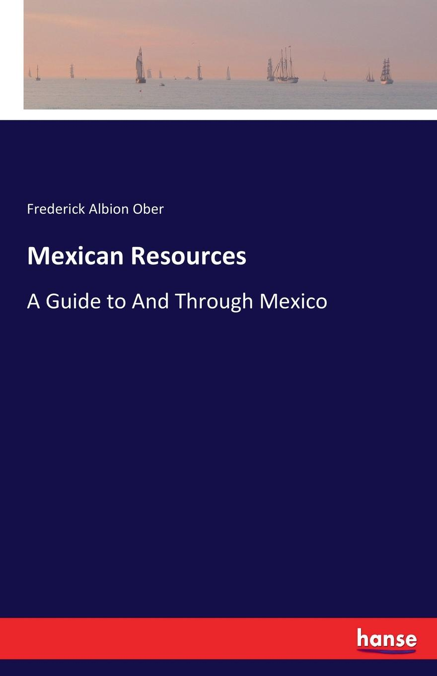 Frederick Albion Ober Mexican Resources