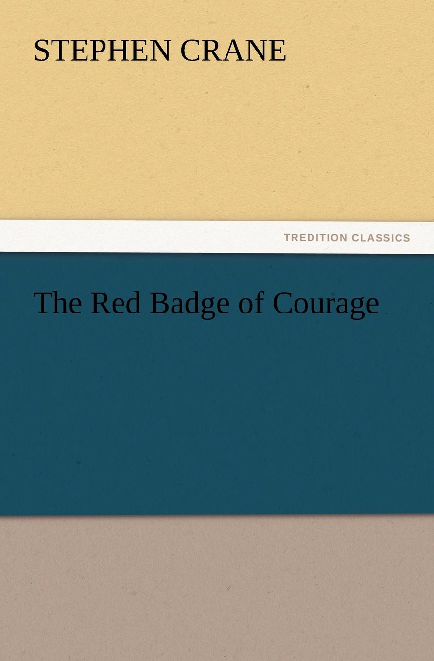 Stephen Crane. The Red Badge of Courage