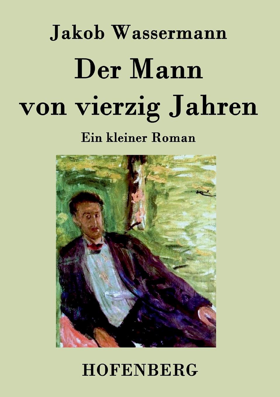 Jakob Wassermann Der Mann von vierzig Jahren george samuel clason der reichste mann von babylon