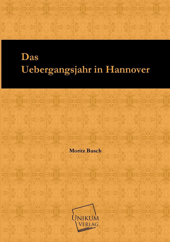Moritz Busch Das Uebergangsjahr in Hannover
