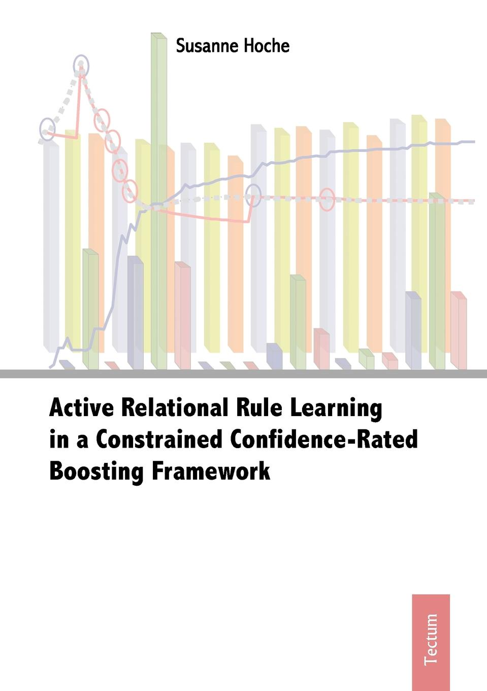 Susanne Hoche Active Relational Rule Learning in a Constrained Confidence-Rated Boosting Framework demystifying learning traps in a new product innovation process