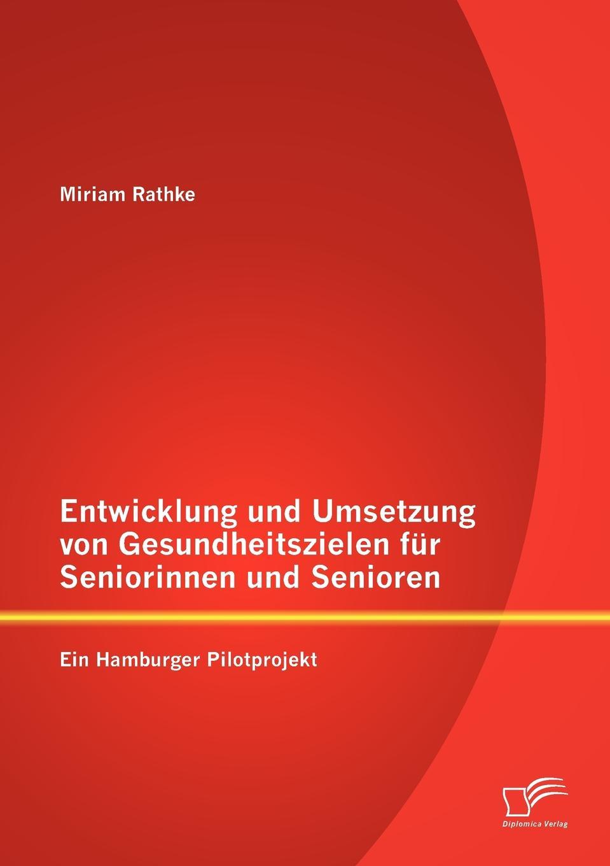 цена Miriam Rathke Entwicklung Und Umsetzung Von Gesundheitszielen Fur Seniorinnen Und Senioren. Ein Hamburger Pilotprojekt онлайн в 2017 году