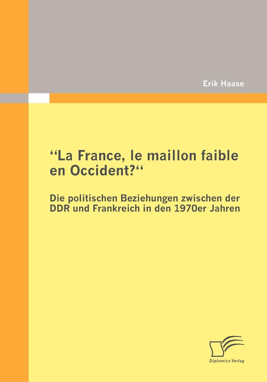 Erik Haase La France, le maillon faible en Occident. Die politischen Beziehungen zwischen der DDR und Frankreich in den 1970er Jahren louisa van der does zeichen der zeit zur symbolik der volkischen bewegung
