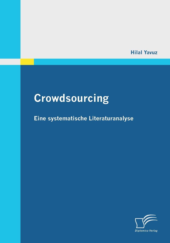 Hilal Yavuz Crowdsourcing. Eine Systematische Literaturanalyse