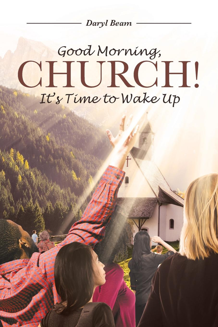 Daryl Beam Good Morning, Church. It.s Time to Wake Up the church thirroul