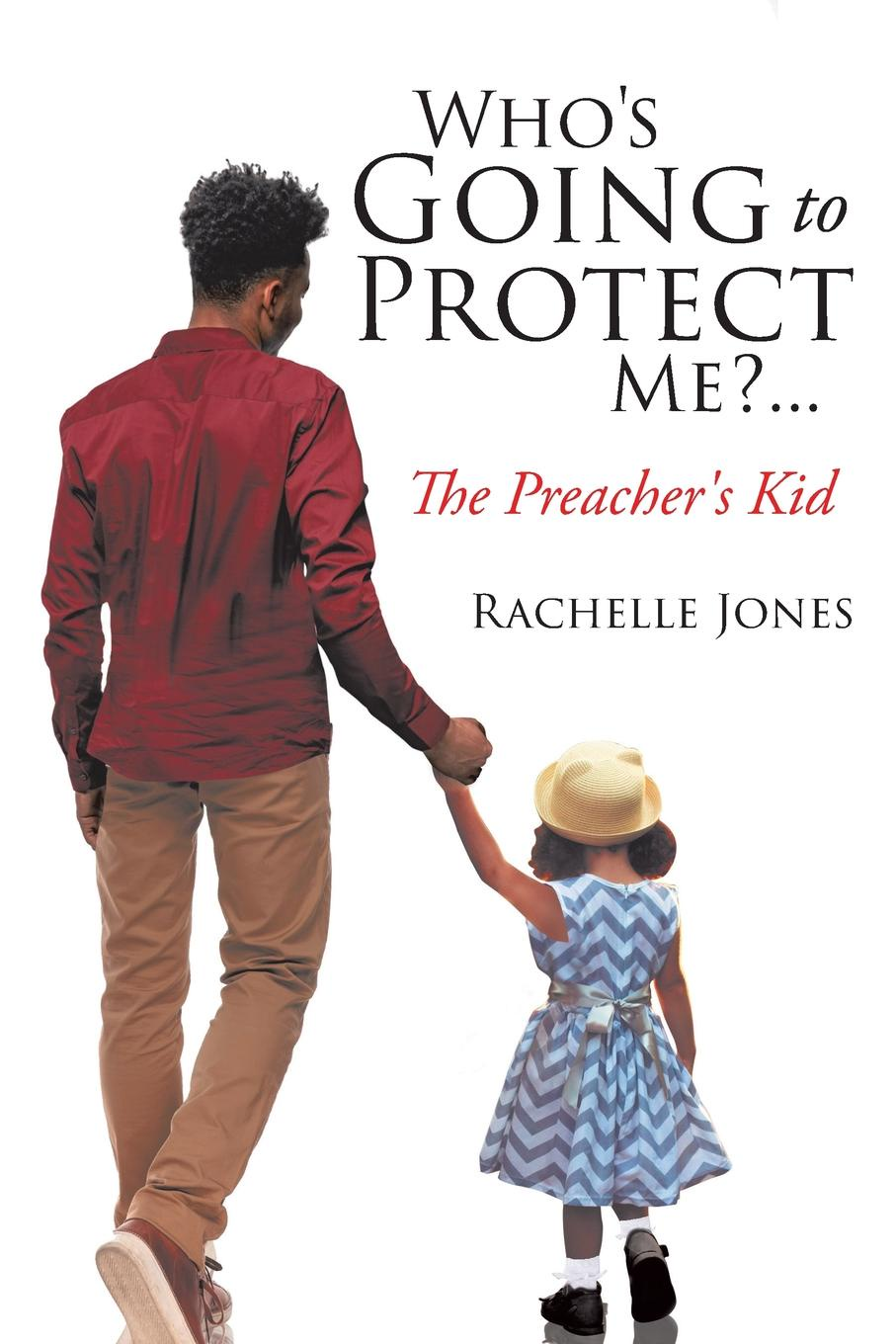 Rachelle Jones Who.s Going to Protect Me.... The Preacher.s Kid батарея apc rbc33 для br1500i