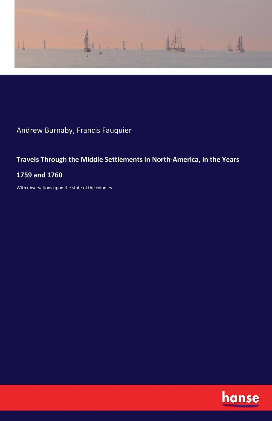 Andrew Burnaby, Francis Fauquier Travels Through the Middle Settlements in North-America, in the Years 1759 and 1760