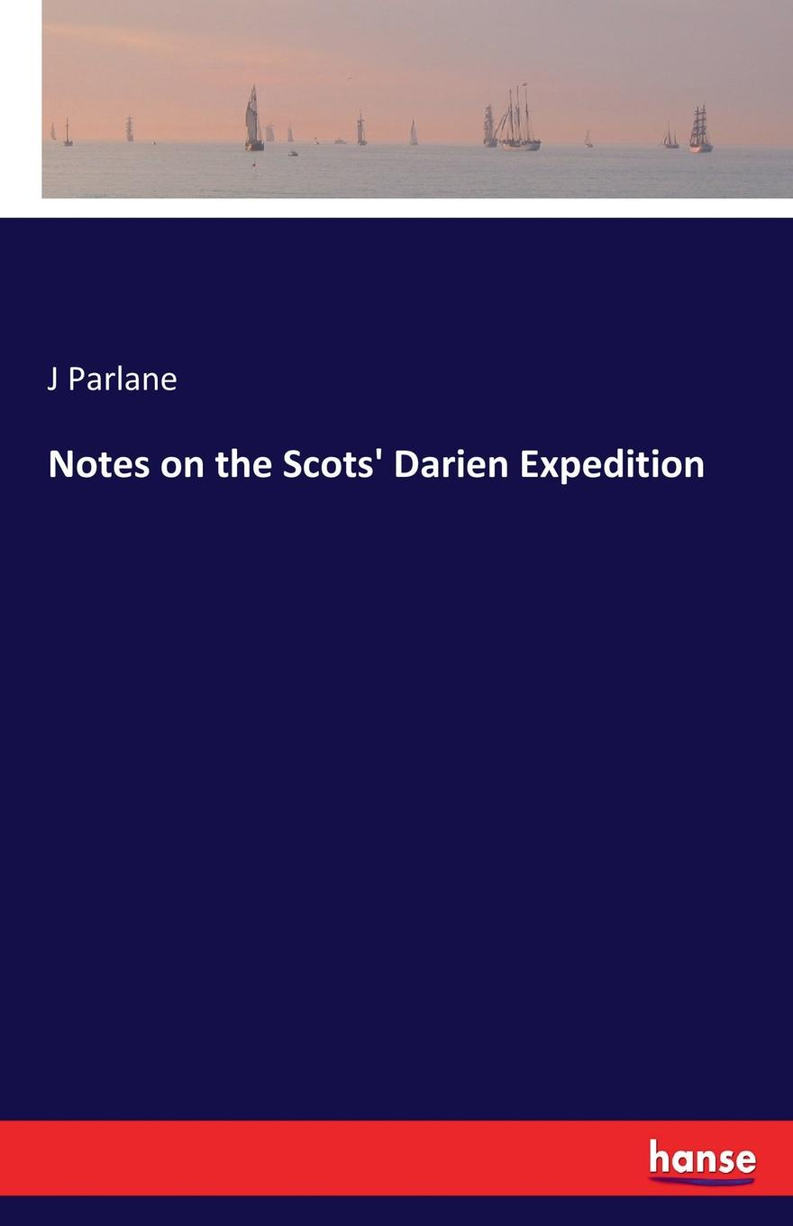 J Parlane Notes on the Scots. Darien Expedition