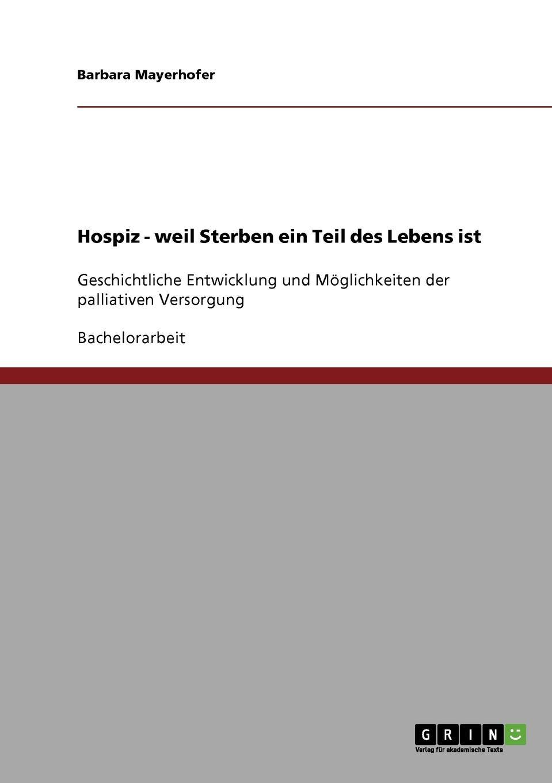 Barbara Mayerhofer Hospiz - Weil Sterben Ein Teil Des Lebens Ist jörg eckert was geschieht beim sterben betrachtung eines tabuthemas unserer gesellschaft