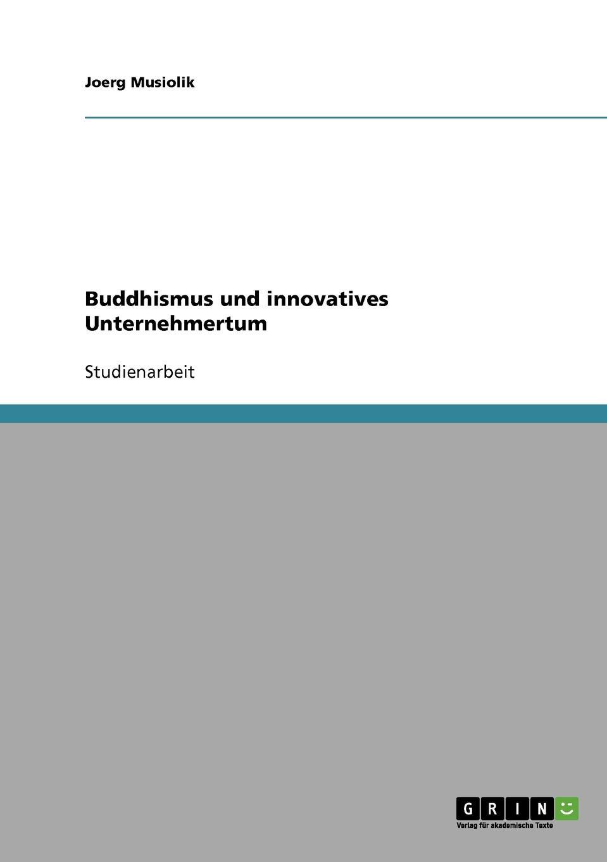 Buddhismus und innovatives Unternehmertum Studienarbeit aus dem Jahr 2002 im Fachbereich VWL...
