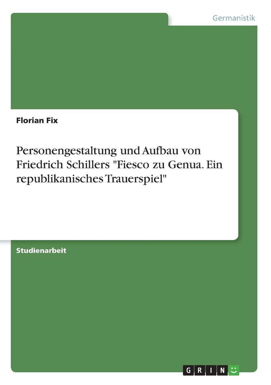 Florian Fix Personengestaltung und Aufbau von Friedrich Schillers