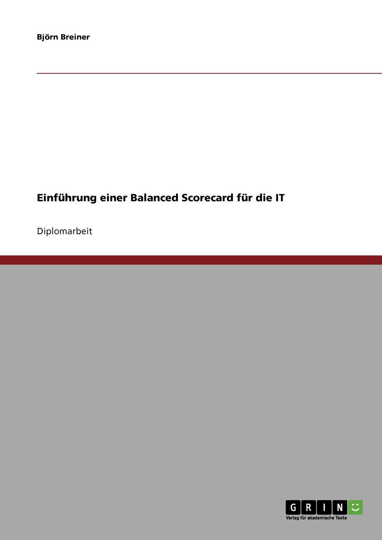 Einfuhrung einer Balanced Scorecard fur die IT Diplomarbeit aus dem Jahr 2004 im Fachbereich BWL...