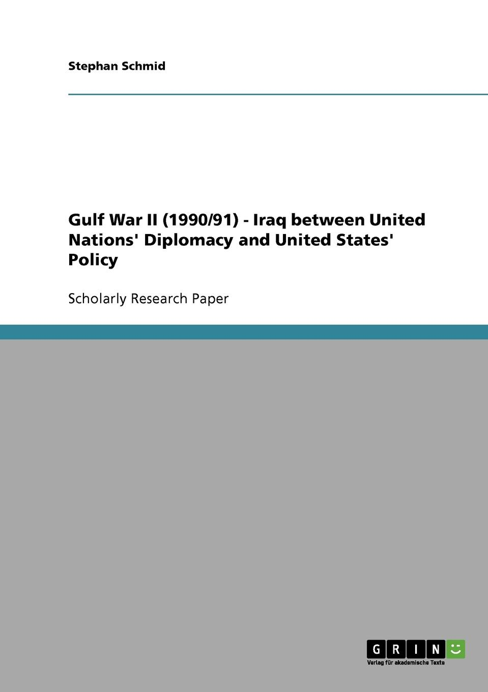 Stephan Schmid Gulf War II (1990/91) - Iraq between United Nations. Diplomacy and United States. Policy nanna lord mallam the politics of the united nations security council reform