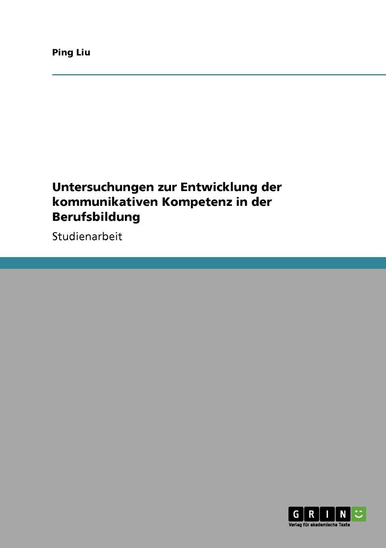 Ping Liu Untersuchungen zur Entwicklung der kommunikativen Kompetenz in der Berufsbildung erich hackl grundlagen der padagogischen psychologie in der berufsbildung