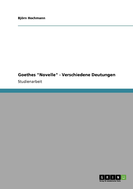 Björn Hochmann Goethes Novelle - Verschiedene Deutungen николай гоголь der mantel eine novelle