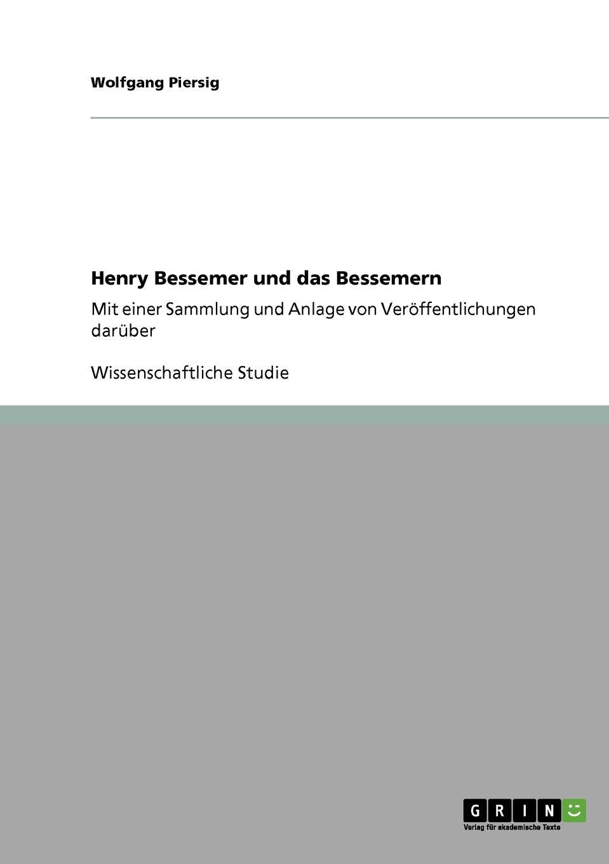 Wolfgang Piersig Henry Bessemer und das Bessemern franz fink erfolge einer einmaligen kur in karlsbad beim gallensteinleiden eine studie aus dem jahre 1903 classic reprint