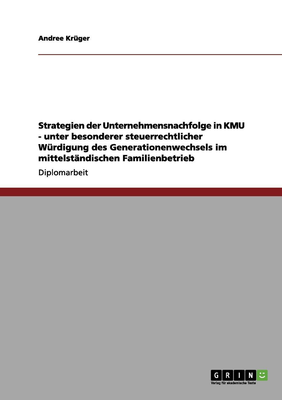Andree Krüger Strategien der Unternehmensnachfolge in KMU. Steuerrechtliche Wurdigung des Generationenwechsels im mittelstandischen Familienbetrieb roland hirn unternehmensnachfolge im handwerk probleme des generationenwechsels