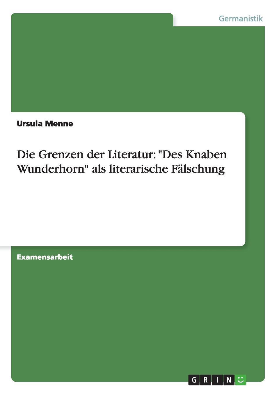Ursula Menne Die Grenzen der Literatur. Des Knaben Wunderhorn als literarische Falschung ramona schilling die romantik als literarische epoche