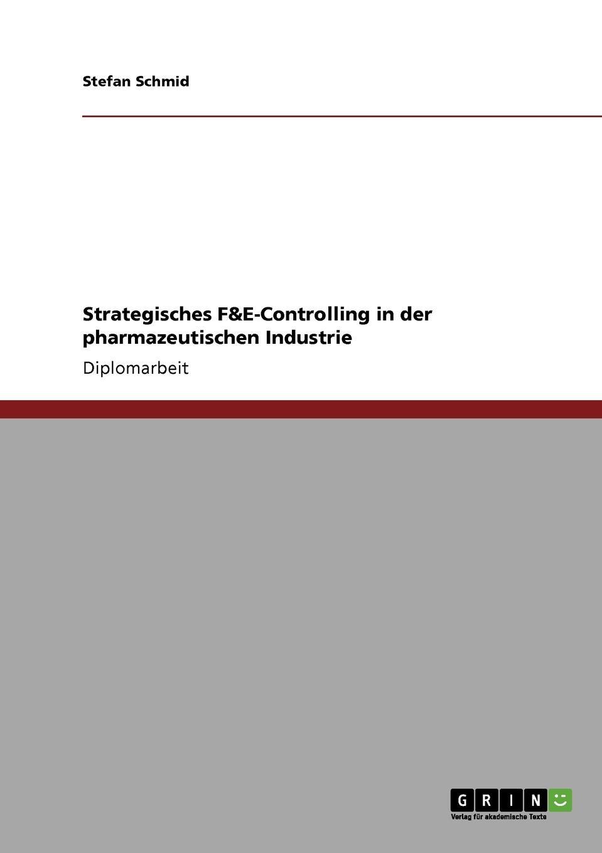 Stefan Schmid Strategisches F.E-Controlling in der pharmazeutischen Industrie цена и фото