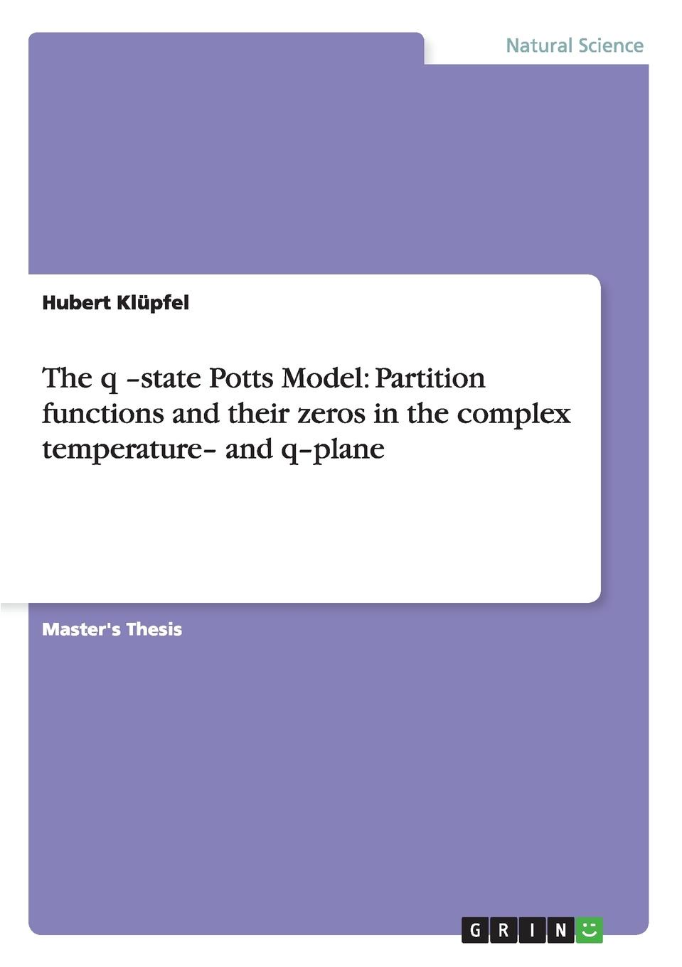 Hubert Klüpfel The q -state Potts Model. Partition functions and their zeros in the complex temperature- q-plane