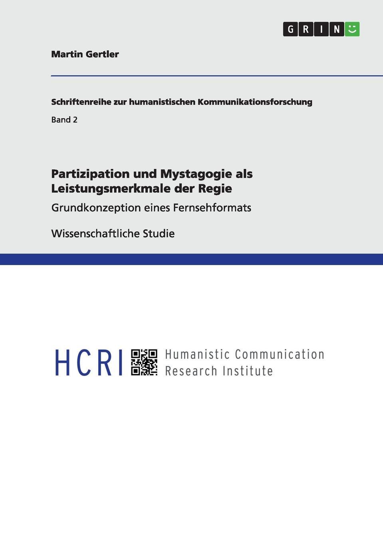 Partizipation und Mystagogie als Leistungsmerkmale der Regie Wissenschaftliche Studie aus dem Jahr 2012 im Fachbereich Medien...