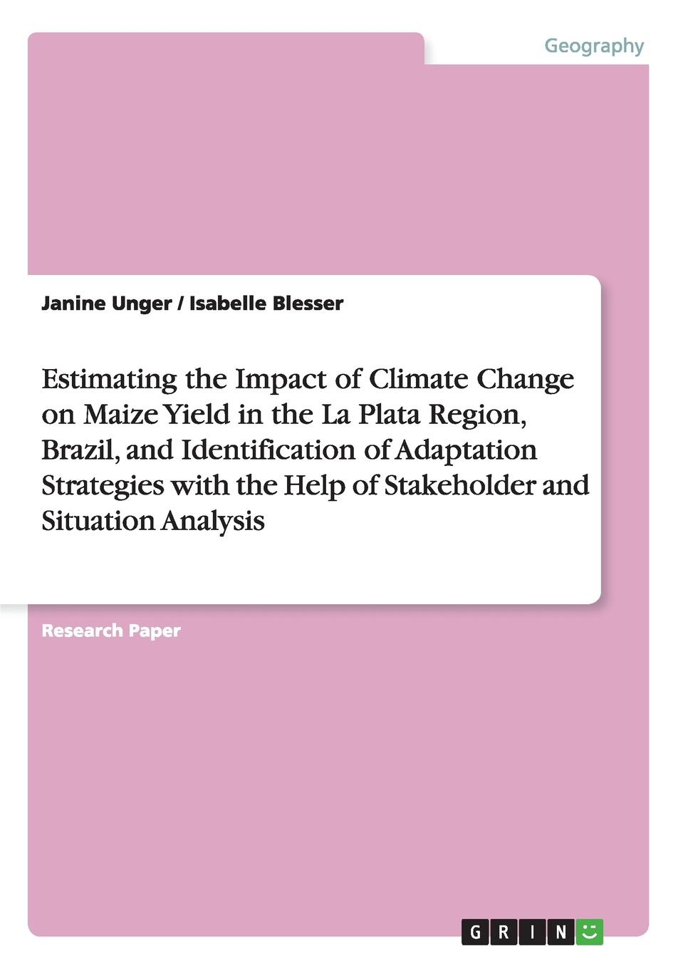 Janine Unger, Isabelle Blesser Estimating the Impact of Climate Change on Maize Yield in the La Plata Region, Brazil, and Identification of Adaptation Strategies with the Help of Stakeholder and Situation Analysis economic adaptation to climate change