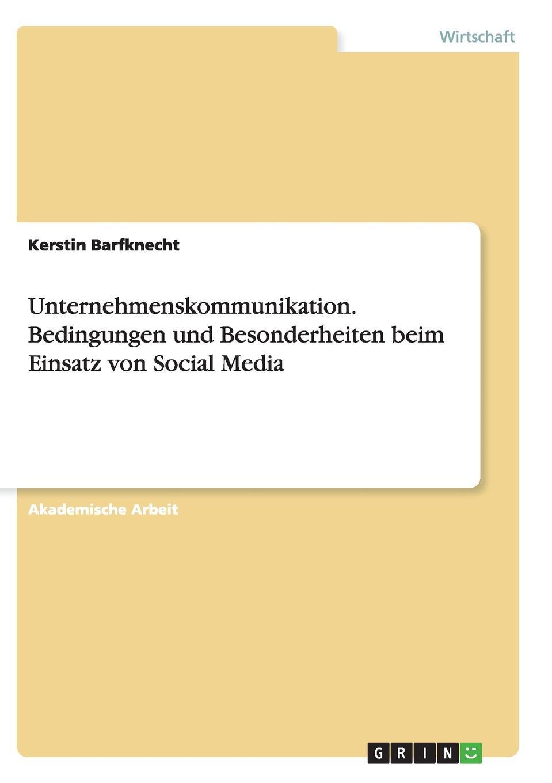 Kerstin Barfknecht Unternehmenskommunikation. Bedingungen und Besonderheiten beim Einsatz von Social Media thorsten raudies get content get customer der einsatz von content marketing im web 2 0